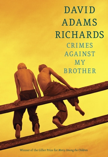 Crimes Against My Brother eBook by David Adams Richards