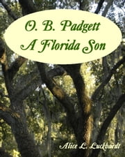 O. B. Padgett: A Florida Son ebook by Alice L. Luckhardt