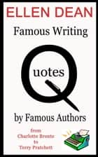 Famous Writing Quotes by Famous People from Charlotte Bronte to Terry Pratchett ebook by Ellen Dean