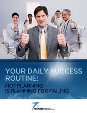 Your Daily Success Routine:Not Planning is Planning for Failing ebook by 7 Minute Reads
