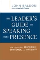 The Leader's Guide to Speaking with Presence ebook by John Baldoni