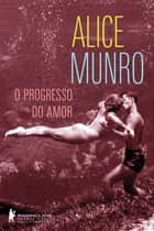 O progresso do amor ebook by Alice Munro