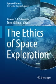 The Ethics of Space Exploration ebook by James S.J. Schwartz,Tony Milligan