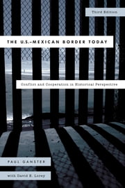 The U.S.-Mexican Border Today - Conflict and Cooperation in Historical Perspective ebook by Paul Ganster,David E. Lorey