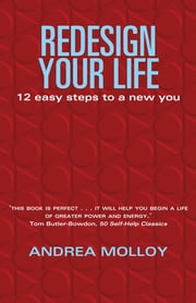 Redesign Your Life - 12 Easy Steps to a New You ebook by Andrea Molloy