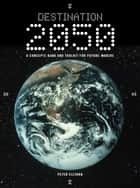 Destination 2050 - A Concepts Bank and Toolkit for Future-Makers ebook by Peter Ellyard