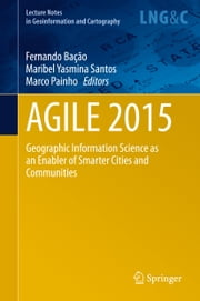 AGILE 2015 - Geographic Information Science as an Enabler of Smarter Cities and Communities ebook by Fernando Bacao,Maribel Yasmina Santos,Marco Painho