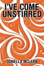 I'Ve Come Unstirred ebook by Donella McLean