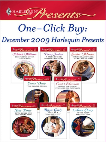 One-Click Buy: December 2009 Harlequin Presents - The Future King's Love-Child\A Bride for His Majesty's Pleasure\Dante: Claiming His Secret Love-Child\The Master Player\Bedded for Passion, Purchased for Pregnancy\Duty, Desire and the Desert King\Devil in a Dark Blue Suit\At the Boss's Beck and Call ebook by Melanie Milburne,Penny Jordan,Sandra Marton,Emma Darcy,Carol Marinelli,Jane Porter