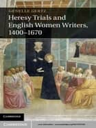 Heresy Trials and English Women Writers, 1400–1670 ebook by Genelle Gertz