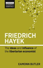 Friedrich Hayek - The ideas and influence of the libertarian economist ebook by Eamonn Butler