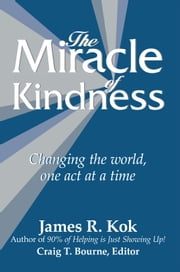 The Miracle of Kindness - Changing the world, one act at a time ebook by James R. Kok