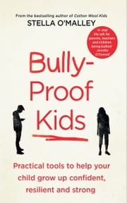 Bully-Proof Kids: Practical tools to help your child to grow up confident, assertive and strong ebook by Stella O'Malley