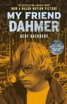 My Friend Dahmer (Movie Tie-In Edition) ebook by Derf Backderf, Marc Meyers