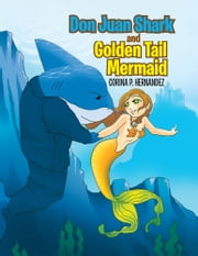 Don Juan Shark and Golden Tail Mermaid ebook by Corina P. Hernandez