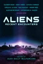 Aliens: Recent Encounters eBook by Alex Dally MacFarlane