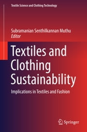 Textiles and Clothing Sustainability - Implications in Textiles and Fashion ebook by Subramanian Senthilkannan Muthu