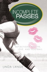 Incomplete Passes - Reflections on Life, Love, and Football ebook by Linda Lange