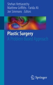 Plastic Surgery - A Problem Based Approach ebook by Shehan Hettiaratchy,Matthew Griffiths,Farida Ali,Jon Simmons