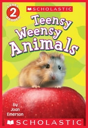 Scholastic Reader Level 2: Teensy Weensy Animals ebook by Joan Emerson