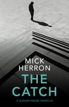 The Catch - A Slough House Novella 2 ebook by Mick Herron