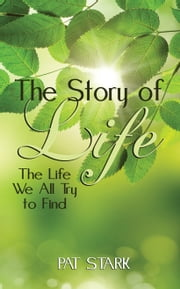 The Story of Life - The Life We All Try to Find ebook by Pat Stark