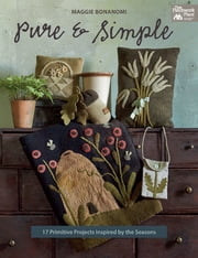 Pure and Simple - 17 Primitive Projects Inspired by the Seasons ebook by Maggie Bonanomi
