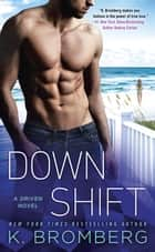 Down Shift ebook by K. Bromberg