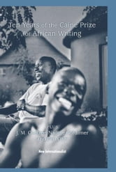 10 Years of the Caine Prize for African Writing - Plus Coetzee, Gordimer, Achebe, Okri ebook by