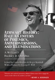 Athwart History: Half a Century of Polemics, Animadversions, and Illuminations - A William F. Buckley Jr. Omnibus ebook by William F. Buckley Jr.,Linda Bridges,Roger Kimball