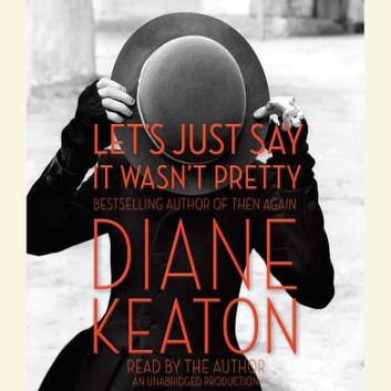Let's Just Say It Wasn't Pretty audiobook by Diane Keaton