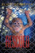 Rescued (Ape Quartet #3) ebook by Eliot Schrefer