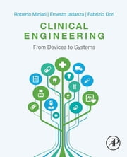 Clinical Engineering - From Devices to Systems ebook by Roberto Miniati,Ernesto Iadanza,Fabrizio Dori