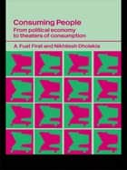 Consuming People ebook by Nikhilesh Dholakia,A. Fuat Firat
