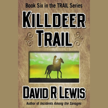 Killdeer Trail - Book 6 in The Trail Series audiobook by David R. Lewis