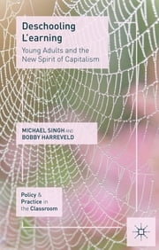 Deschooling L'earning - Young Adults and the New Spirit of Capitalism ebook by Michael Singh,Professor Roberta Harreveld