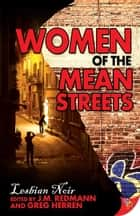 Women of the Mean Streets: Lesbian Noir ebook by J.M. Redmann,Greg Herren