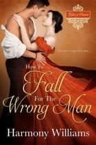 How to Fall for the Wrong Man ebook by