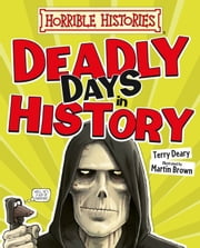 Horrible Histories: Deadly Days in History ebook by Terry Deary