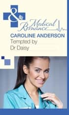Tempted by Dr Daisy (Mills & Boon Medical) ebook by Caroline Anderson