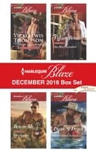 Harlequin Blaze December 2016 Box Set - An Anthology ebook by Vicki Lewis Thompson, Tiffany Reisz, Kira Sinclair,...