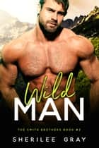 Wild Man (The Smith Brothers, #2) ebook by Sherilee Gray