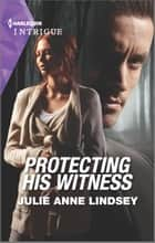 Protecting His Witness ebook by Julie Anne Lindsey