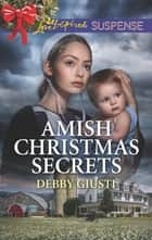 Amish Christmas Secrets ebook by Debby Giusti