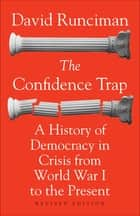 The Confidence Trap - A History of Democracy in Crisis from World War I to the Present ebook by David Runciman, David Runciman