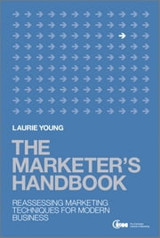 The Marketer's Handbook - Reassessing Marketing Techniques for Modern Business ebook by Laurie Young