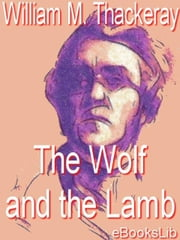 The Wolf and the Lamb ebook by Thackeray, William Makepeace