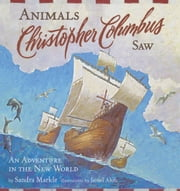 Animals Christopher Columbus Saw - An Adventure in the New World ebook by Sandra Markle,Jamel Akib