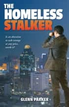 The Homeless Stalker ebook by Glenn Parker