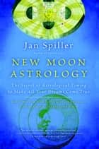 New Moon Astrology ebook by Jan Spiller